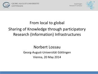 From local to global Sharing of Knowledge through participatory Research (Information) Infrastructures Norbert Lossau G