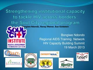 Bongiwe Ndondo Regional AIDS Training  Network HIV Capacity Building Summit 19 March 2013