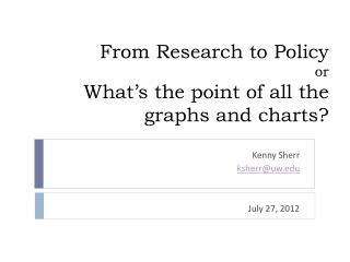 From Research to Policy  or What�s the point of all  the graphs  and charts?