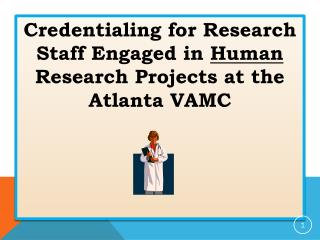 Credentialing for Research Staff Engaged in  Human  Research Projects at the  Atlanta VAMC