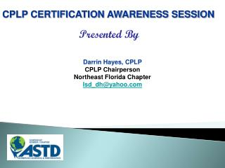 Darrin Hayes, CPLP CPLP Chairperson Northeast Florida Chapter Isd_dh@yahoo.com
