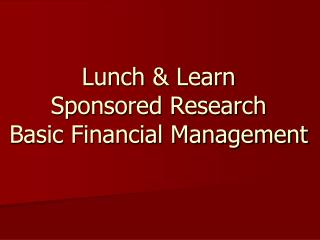 Lunch & Learn Sponsored Research Basic Financial Management