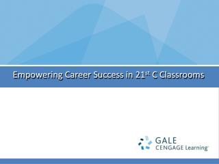 Empowering Career Success in 21 st  C Classrooms