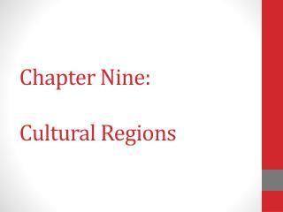Chapter Nine: Cultural Regions