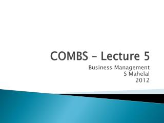 COMBS – Lecture  5
