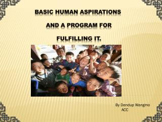 BASIC HUMAN ASPIRATIONS  AND a PROGRAM FOR  FULFILLING IT.