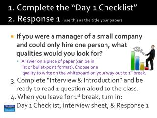 "1. Complete the ""Day 1 Checklist"" 2. Response 1  (use this as the title your paper)"