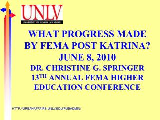 WHAT PROGRESS MADE BY FEMA POST KATRINA? JUNE 8, 2010 DR. CHRISTINE G. SPRINGER 13 TH  ANNUAL FEMA HIGHER EDUCATION CON