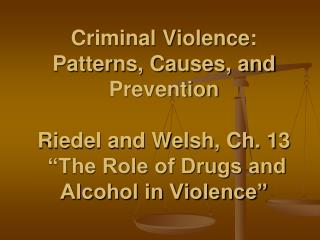 "Criminal Violence: Patterns, Causes, and  Prevention Riedel and Welsh, Ch. 13  ""The Role of Drugs and Alcohol in Violen"