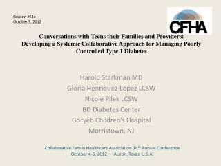 Harold Starkman MD Gloria Henriquez-Lopez LCSW Nicole Pilek LCSW BD Diabetes Center Goryeb Children�s Hospital Morristo