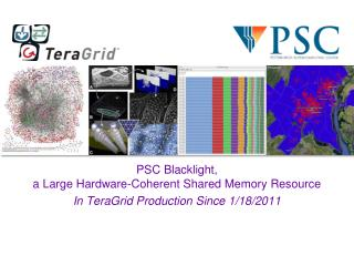 PSC  Blacklight , a Large Hardware-Coherent Shared Memory Resource In  TeraGrid  Production Since 1/18/2011