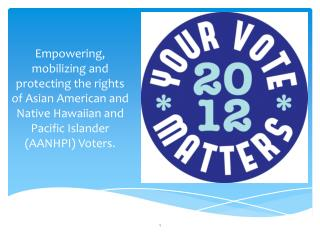 Empowering, mobilizing  and protecting the rights of Asian American and  Native Hawaiian and Pacific Islander (AANHPI)