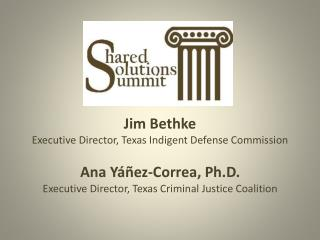 Ana  Yáñez -Correa, Ph.D.  Executive Director, Texas Criminal Justice Coalition