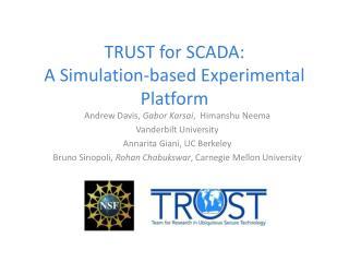 TRUST for SCADA: A Simulation-based Experimental Platform