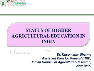 Dr.  Kusumakar  Sharma Assistant  Director General  (HRD) Indian Council of Agricultural Research, New D e lhi