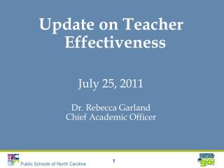 Update on Teacher Effectiveness July 25, 2011 Dr. Rebecca Garland Chief Academic Officer