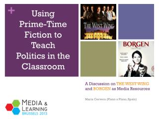 A Discussion on  THE WEST WING  and  BORGEN  as Media Resources
