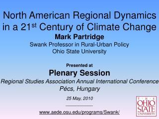 North American Regional Dynamics in a 21 st  Century of Climate Change Mark  Partridge Swank Professor in Rural-Urban