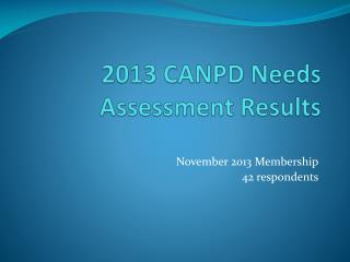 2013 CANPD Needs Assessment Results