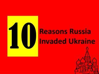 Reasons  Russia Invaded  Ukrain e