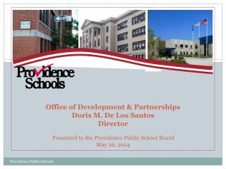 Office of Development & Partnerships Doris M. De Los Santos Director Presented to the Providence Public School Board Ma