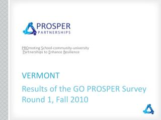 VERMONT Results of the GO PROSPER Survey Round 1, Fall 2010