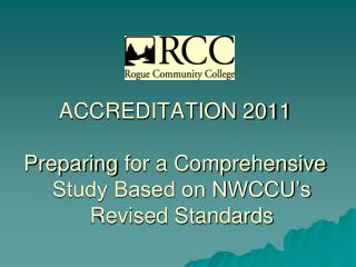 ACCREDITATION  2011 Preparing  for a Comprehensive  Study Based on NWCCU's Revised Standards
