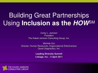 Building Great Partnerships Using  Inclusion  as the  HOW SM