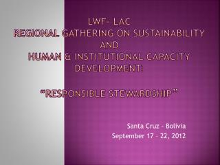 "LWF- LAC Regional gathering on sustainability  and  human & institutional capacity development:  "" RESPonsible  steward"