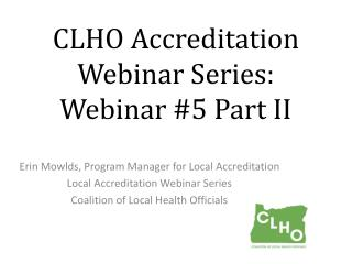 CLHO Accreditation  Webinar Series:  Webinar #5 Part II