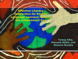 Effective Literacy Instruction for English Language Learners: Closing the  achievement Gap