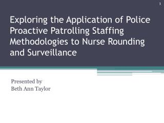 Exploring  the Application of Police Proactive Patrolling Staffing Methodologies to Nurse Rounding and  Surveillance