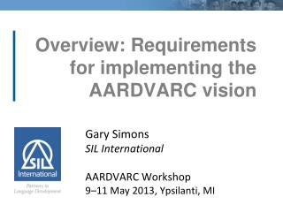Overview: Requirements for implementing the AARDVARC vision