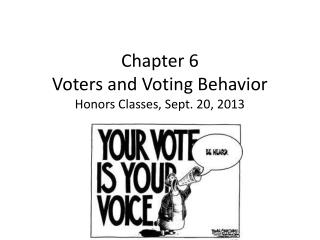 Chapter 6 Voters and Voting Behavior Honors Classes, Sept. 20, 2013