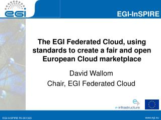 The EGI Federated Cloud, using standards to create a fair and open European Cloud marketplace