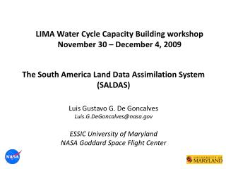The South America Land Data Assimilation  System (SALDAS) Luis Gustavo G. De Goncalves Luis.G.DeGoncalves@nasa.gov ESSI