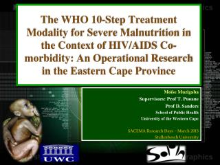 The WHO 10-Step Treatment Modality for Severe Malnutrition in the Context of HIV/AIDS Co-morbidity: An Operational Rese