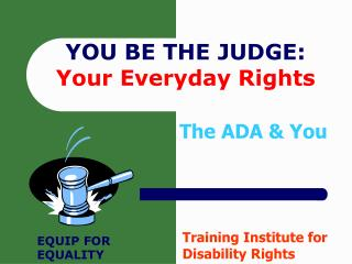 YOU BE THE JUDGE: Your Everyday Rights