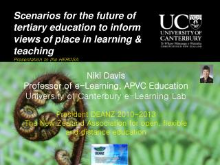 Scenarios for the future of tertiary education to inform views of place in learning & teaching  Presentation to the HER