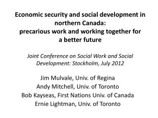 Jim  Mulvale , Univ. of Regina Andy Mitchell, Univ. of Toronto Bob  Kayseas , First Nations Univ. of Canada Ernie  Ligh