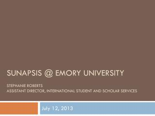 Sunapsis  @ Emory university Stephanie Roberts Assistant Director, International Student and Scholar services