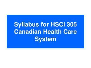 Syllabus for HSCI 305   Canadian Health Care System