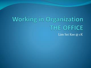 Working in Organization THE OFFICE