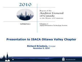 Presentation to ISACA Ottawa Valley Chapter Richard Brisebois,  Principal November 9, 2010