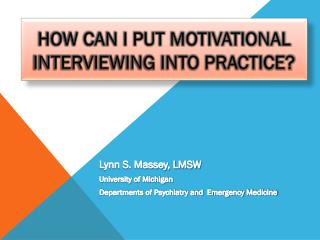 HOW CAN I PUT MOTIVATIONAL INTERVIEWING INTO PRACTICE?