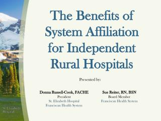The Benefits of  System Affiliation for Independent  Rural Hospitals