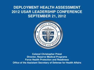 Colonel Christopher Priest Director, Reserve Medical Programs Force Health Protection and Readiness