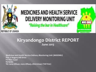 Kiryandongo  District REPORT June 2013 Medicines and Health Service Delivery Monitoring Unit (MHSDMU) Plot 21  Naguru