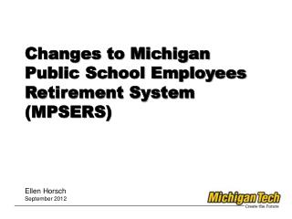 Changes to Michigan Public School Employees Retirement System (MPSERS)