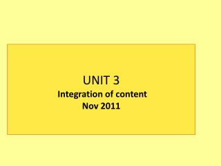 UNIT 3 Integration of content  Nov 2011